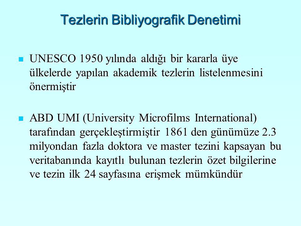 Tezlerin Bibliyografik Denetimi UNESCO 1950 yılında aldığı bir kararla üye ülkelerde yapılan akademik tezlerin listelenmesini önermiştir UNESCO 1950 y