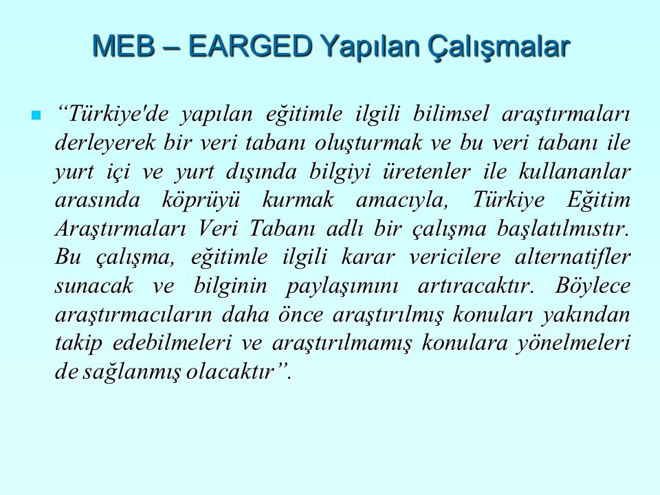"""MEB – EARGED Yapılan Çalışmalar """"Türkiye'de yapılan eğitimle ilgili bilimsel araştırmaları derleyerek bir veri tabanı oluşturmak ve bu veri tabanı ile"""