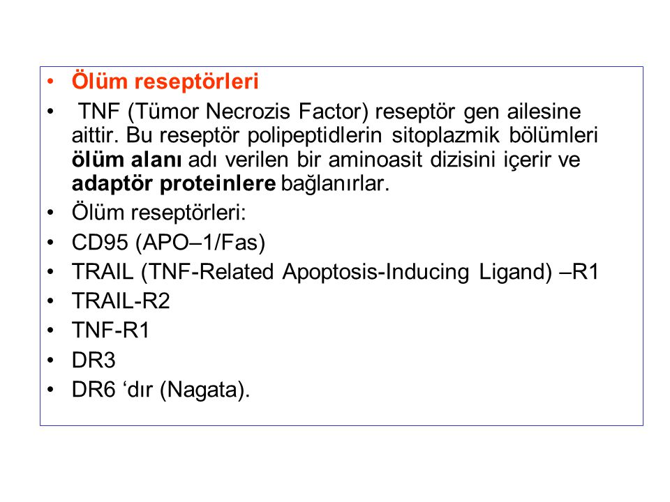 Ölüm reseptörleri TNF (Tümor Necrozis Factor) reseptör gen ailesine aittir. Bu reseptör polipeptidlerin sitoplazmik bölümleri ölüm alanı adı verilen b