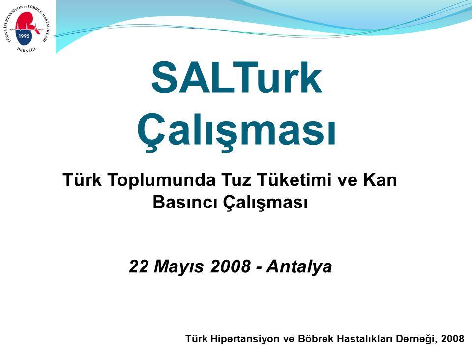 Türk Hipertansiyon ve Böbrek Hastalıkları Derneği, 2008 Türk Toplumunda Tuz Tüketimi ve Kan Basıncı Çalışması 22 Mayıs 2008 - Antalya SALTurk Çalışması