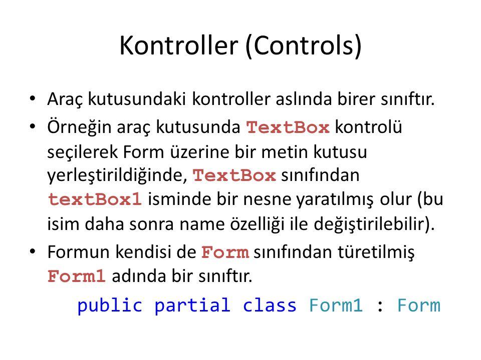 Kontroller (Controls) Araç kutusundaki kontroller aslında birer sınıftır. Örneğin araç kutusunda TextBox kontrolü seçilerek Form üzerine bir metin kut