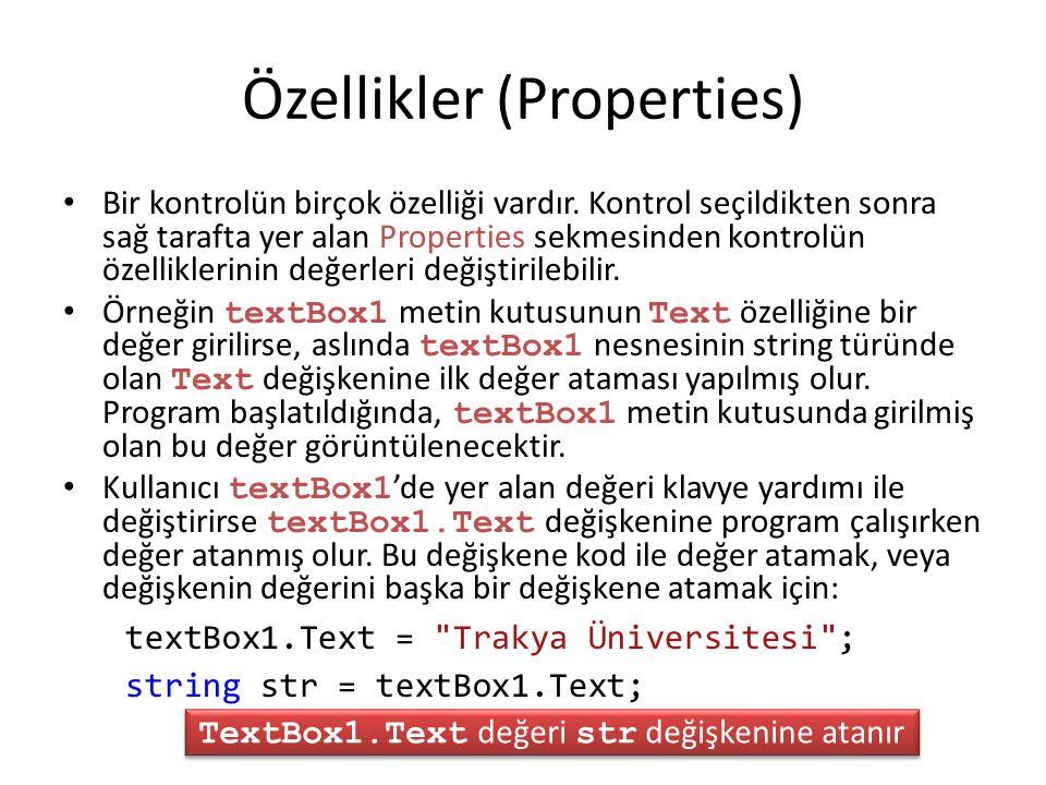 Özellikler (Properties) Bir kontrolün birçok özelliği vardır. Kontrol seçildikten sonra sağ tarafta yer alan Properties sekmesinden kontrolün özellikl
