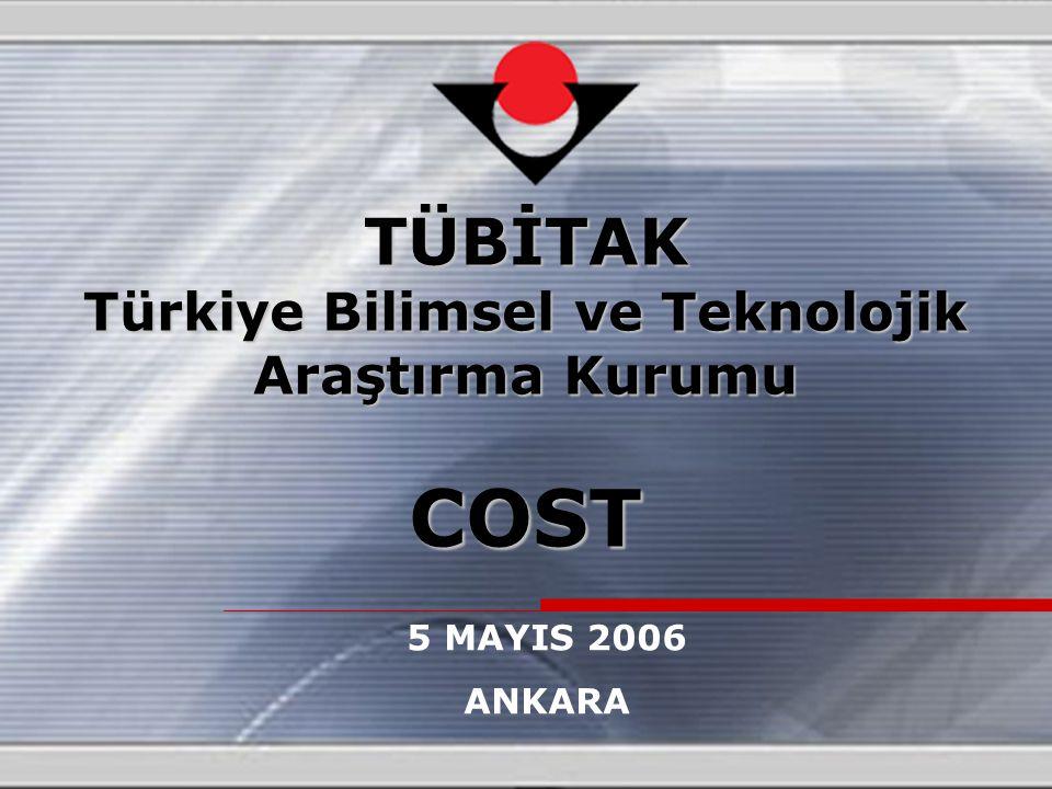 TÜBİTAK Türkiye Bilimsel ve Teknolojik Araştırma Kurumu COST 5 MAYIS 2006 ANKARA
