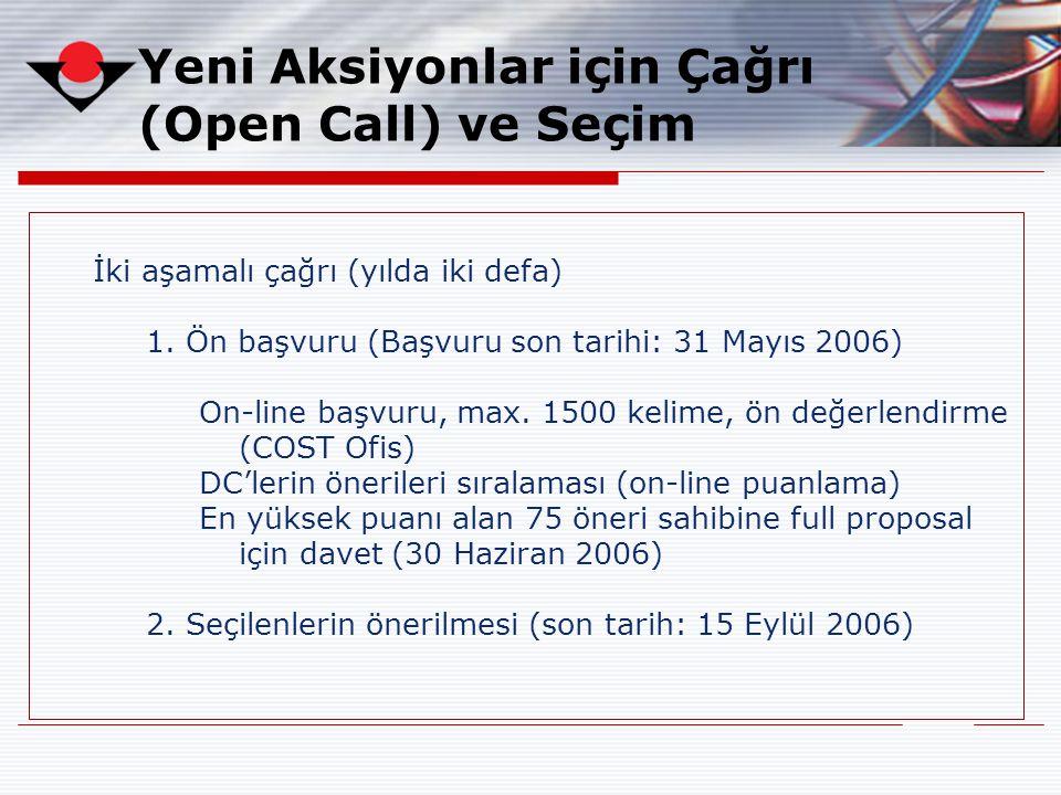 Yeni Aksiyonlar için Çağrı (Open Call) ve Seçim İki aşamalı çağrı (yılda iki defa) 1.Ön başvuru (Başvuru son tarihi: 31 Mayıs 2006) On-line başvuru, m