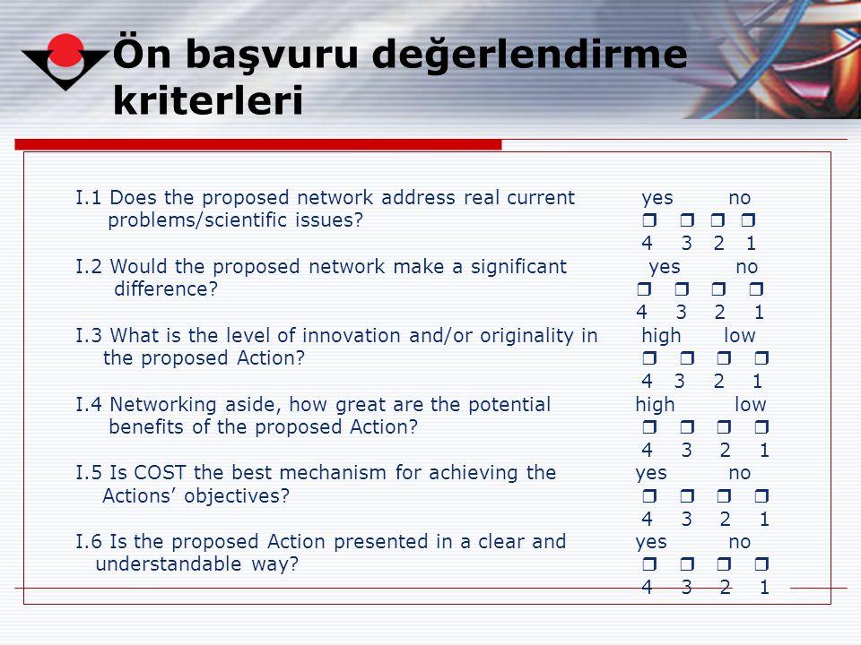 Ön başvuru değerlendirme kriterleri I.1 Does the proposed network address real current yes no problems/scientific issues?     4 3 2 1 I.2 Would th