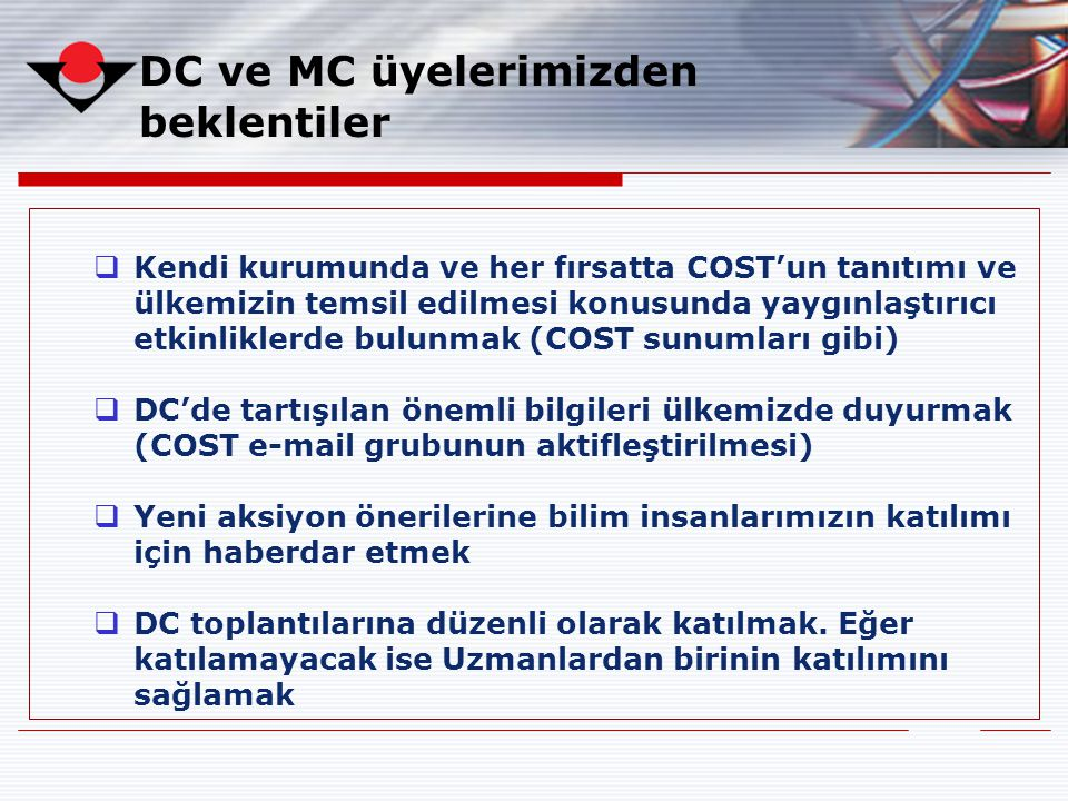 DC ve MC üyelerimizden beklentiler  Kendi kurumunda ve her fırsatta COST'un tanıtımı ve ülkemizin temsil edilmesi konusunda yaygınlaştırıcı etkinlikl