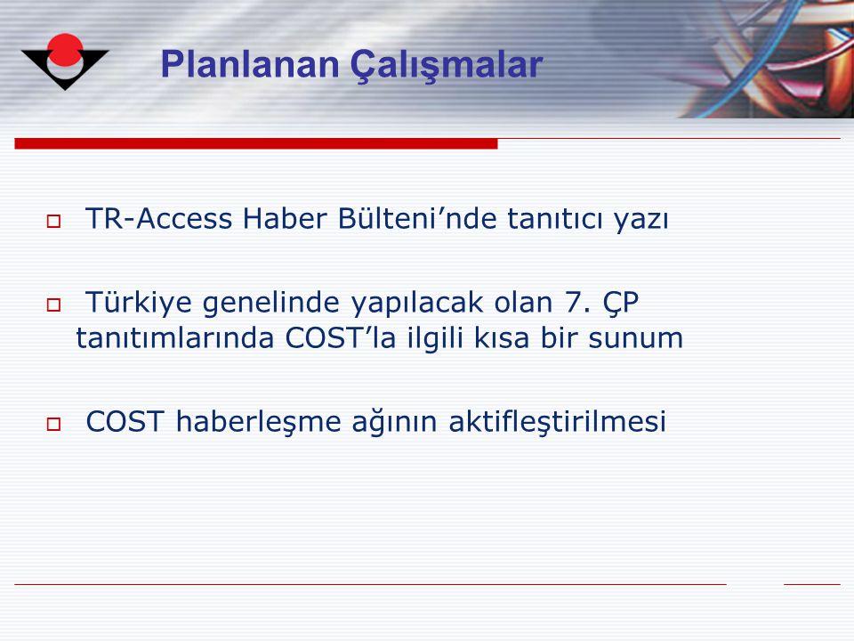 TR-Access Haber Bülteni'nde tanıtıcı yazı  Türkiye genelinde yapılacak olan 7. ÇP tanıtımlarında COST'la ilgili kısa bir sunum  COST haberleşme ağ