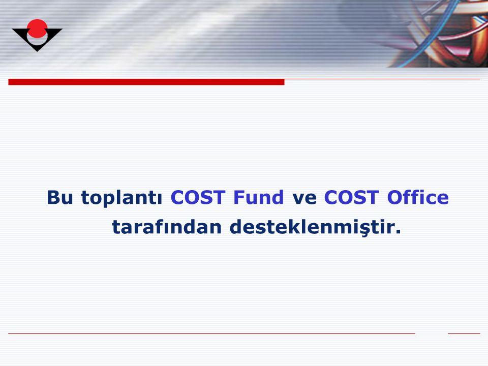 Bu toplantı COST Fund ve COST Office tarafından desteklenmiştir.