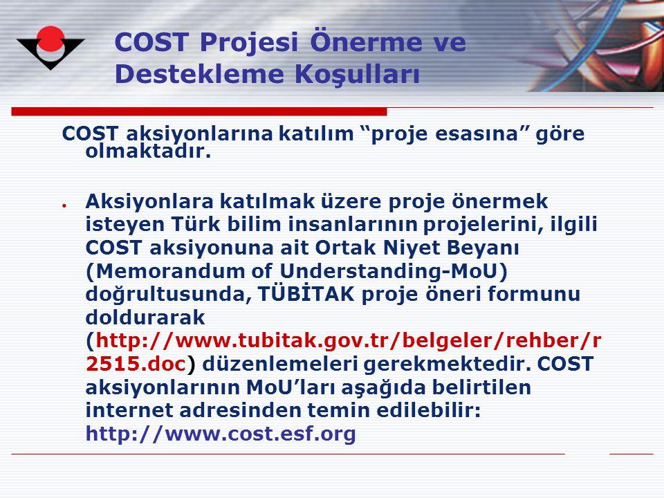 """COST aksiyonlarına katılım """"proje esasına"""" göre olmaktadır. ● Aksiyonlara katılmak üzere proje önermek isteyen Türk bilim insanlarının projelerini, il"""