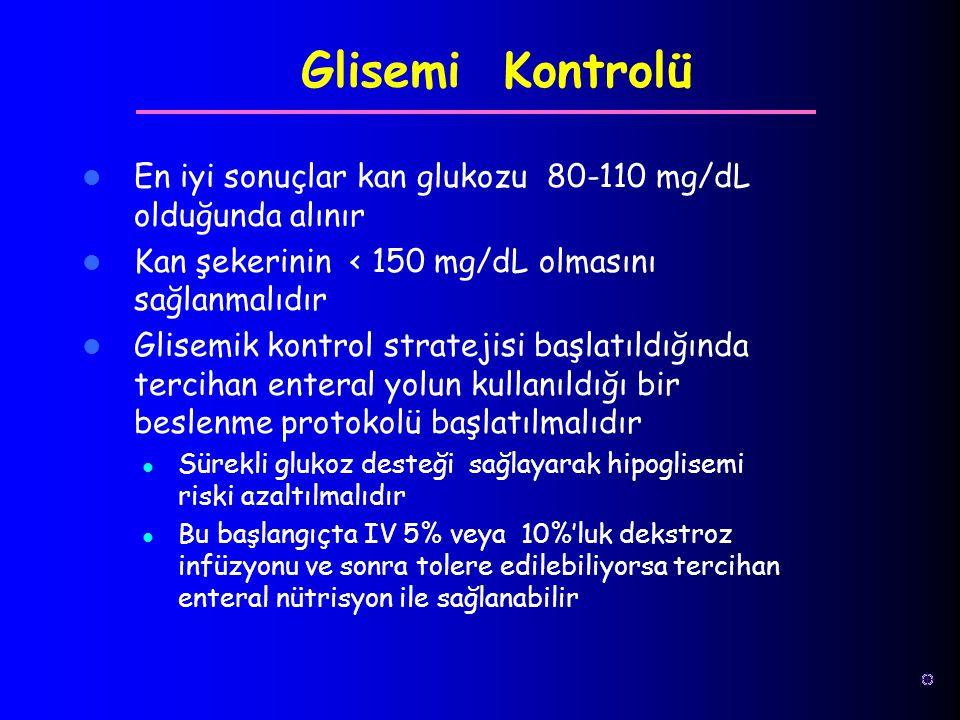 En iyi sonuçlar kan glukozu 80-110 mg/dL olduğunda alınır Kan şekerinin < 150 mg/dL olmasını sağlanmalıdır Glisemik kontrol stratejisi başlatıldığında