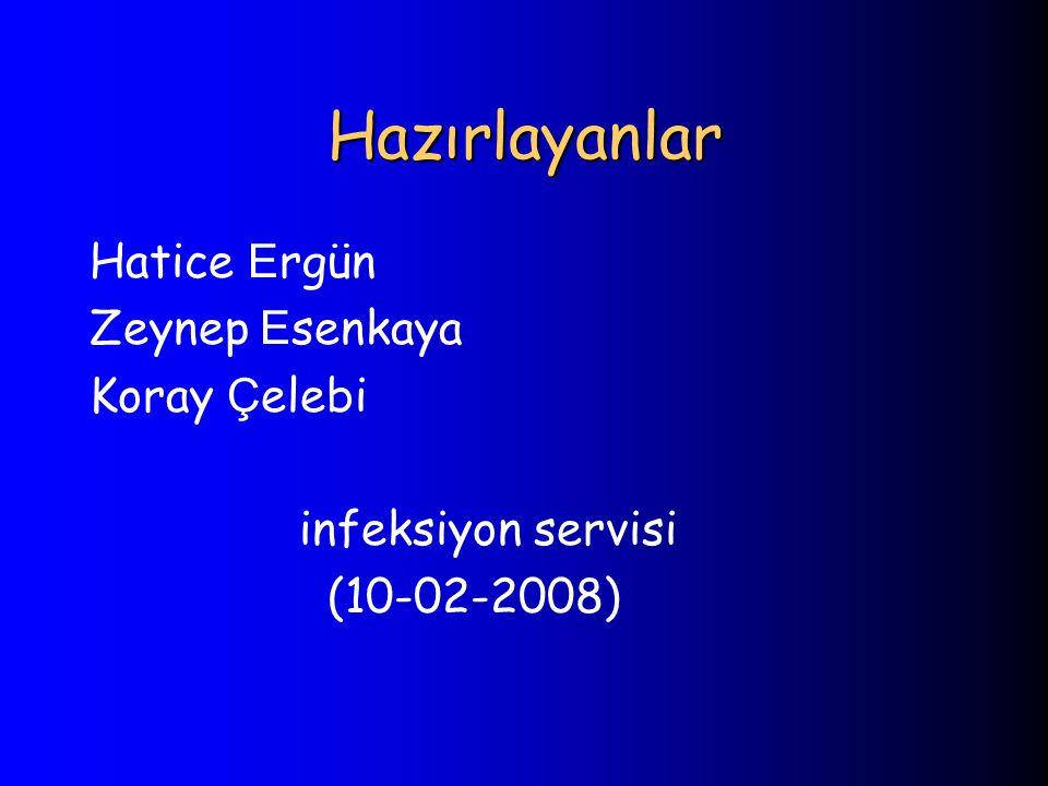 Hazırlayanlar Hatice E rgün Zeynep E senkaya Koray Ç elebi infeksiyon servisi (10-02-2008)