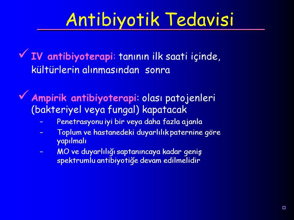 IV antibiyoterapi: tanının ilk saati içinde, kültürlerin alınmasından sonra Ampirik antibiyoterapi: olası patojenleri (bakteriyel veya fungal) kapatac