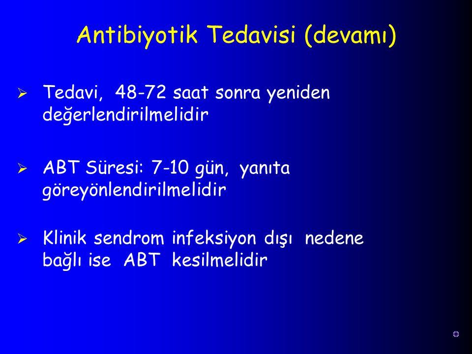  Tedavi, 48-72 saat sonra yeniden değerlendirilmelidir  ABT Süresi: 7-10 gün, yanıta göreyönlendirilmelidir  Klinik sendrom infeksiyon dışı nedene