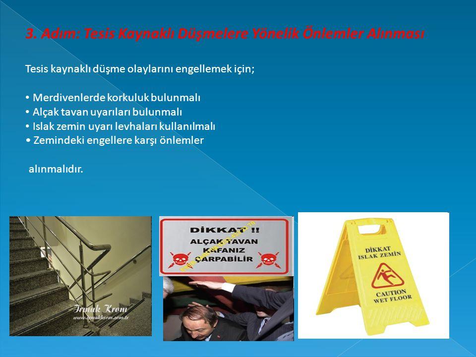3. Adım: Tesis Kaynaklı Düşmelere Yönelik Önlemler Alınması Tesis kaynaklı düşme olaylarını engellemek için; Merdivenlerde korkuluk bulunmalı Alçak ta