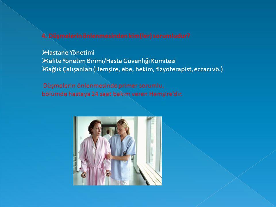 4. Düşmelerin önlenmesinden kim(ler) sorumludur?  Hastane Yönetimi  Kalite Yönetim Birimi/Hasta Güvenliği Komitesi  Sağlık Çalışanları (Hemşire, eb