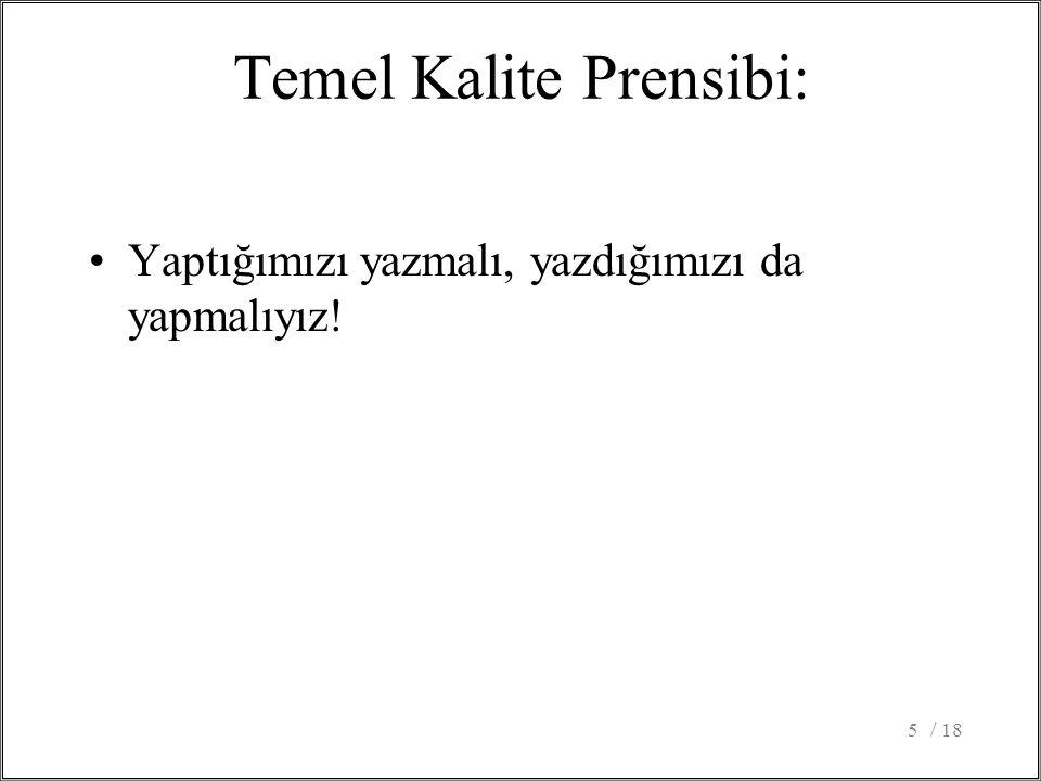 Temel Kalite Prensibi: Yaptığımızı yazmalı, yazdığımızı da yapmalıyız! / 185