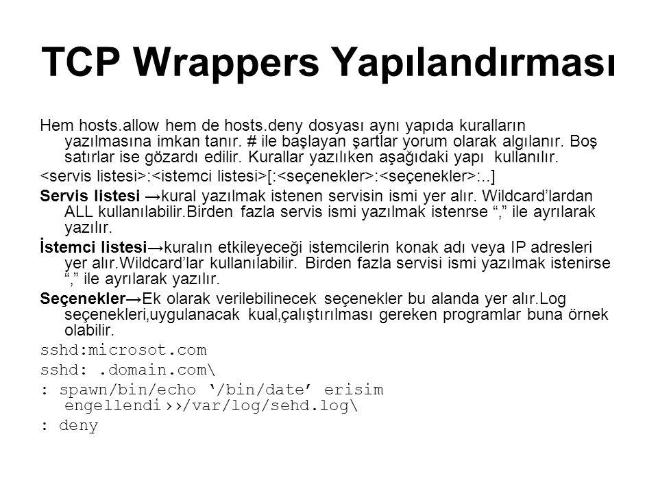 Wildcard kullanımı: TCP Wrppers ile kullanılabilecek wildcrd'lar şunlardır: ALL→Hem işlemci hem servis alanında kullanılabilr.