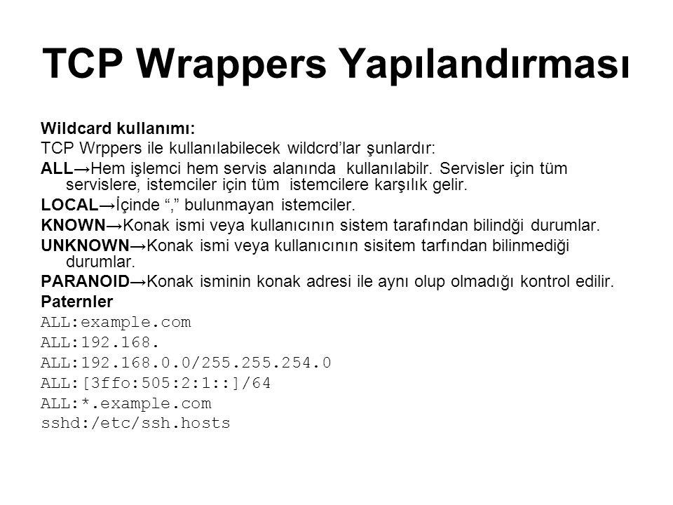 TCP Wrappers yapılandırılmasında servis ve istemci alanlarından sonra Seçenekler kısımında:log tutma erişim kontrolü kabuk komuttarını çalıştırma istemci ve sunucu sistem hakkında ayrıntılı bilgi alma işlemleri yapılabilir.