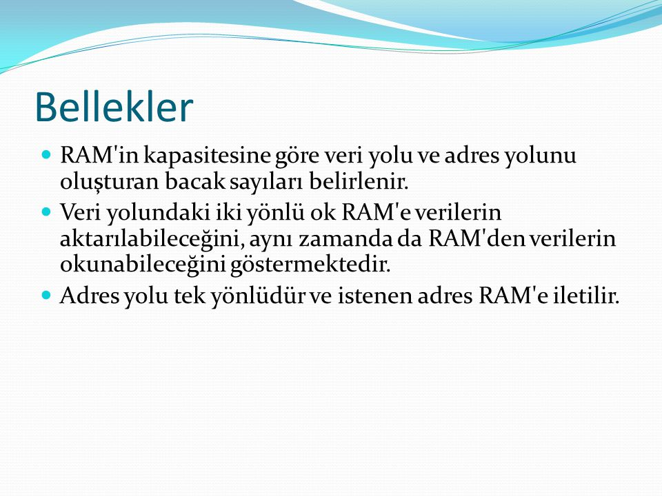 Bellekler RAM in kapasitesine göre veri yolu ve adres yolunu oluşturan bacak sayıları belirlenir.