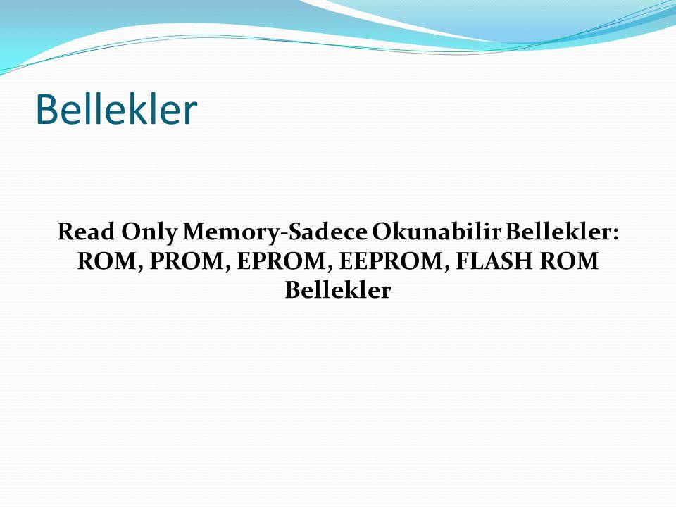 Bellekler Read Only Memory-Sadece Okunabilir Bellekler: ROM, PROM, EPROM, EEPROM, FLASH ROM Bellekler