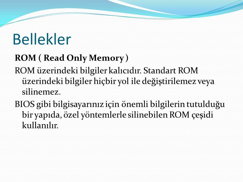 Bellekler ROM ( Read Only Memory ) ROM üzerindeki bilgiler kalıcıdır.