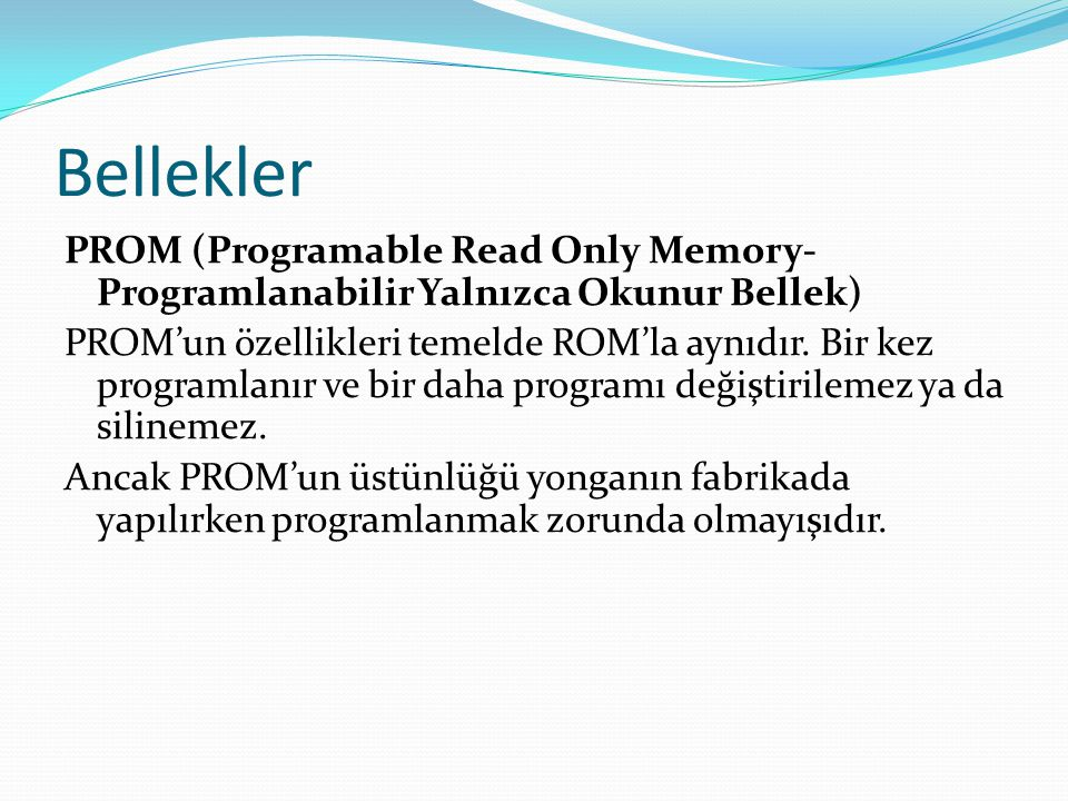 Bellekler PROM (Programable Read Only Memory- Programlanabilir Yalnızca Okunur Bellek) PROM'un özellikleri temelde ROM'la aynıdır.