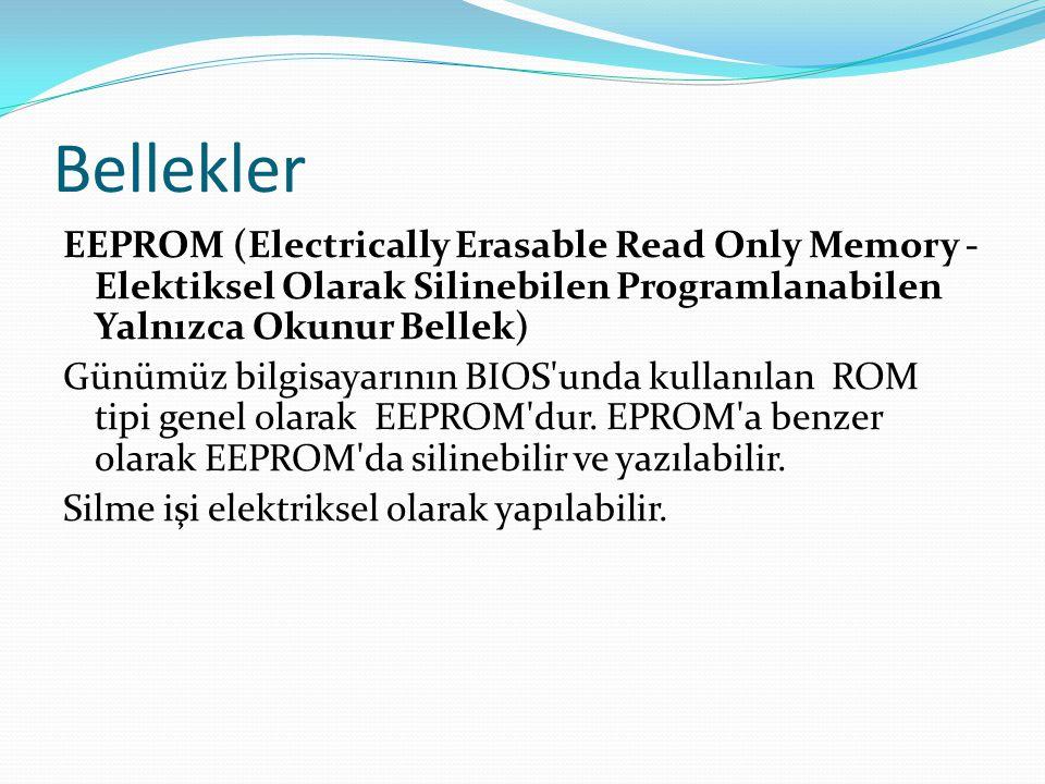 Bellekler EEPROM (Electrically Erasable Read Only Memory - Elektiksel Olarak Silinebilen Programlanabilen Yalnızca Okunur Bellek) Günümüz bilgisayarının BIOS unda kullanılan ROM tipi genel olarak EEPROM dur.