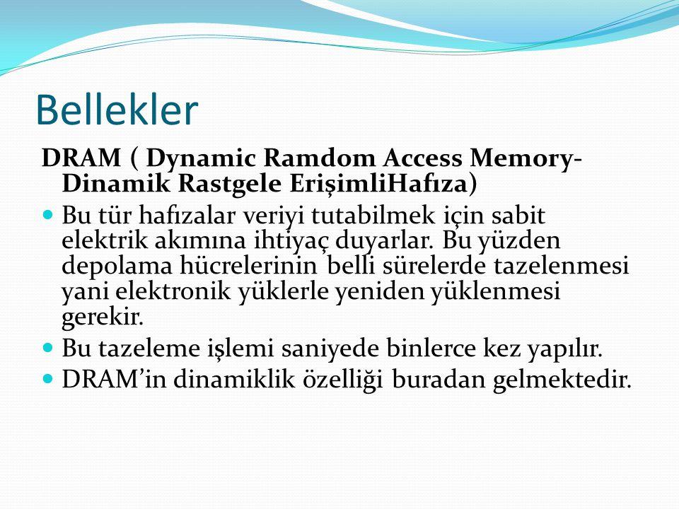 Bellekler DRAM ( Dynamic Ramdom Access Memory- Dinamik Rastgele ErişimliHafıza) Bu tür hafızalar veriyi tutabilmek için sabit elektrik akımına ihtiyaç duyarlar.
