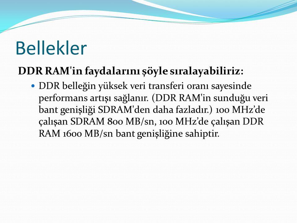 Bellekler DDR RAM in faydalarını şöyle sıralayabiliriz: DDR belleğin yüksek veri transferi oranı sayesinde performans artışı sağlanır.