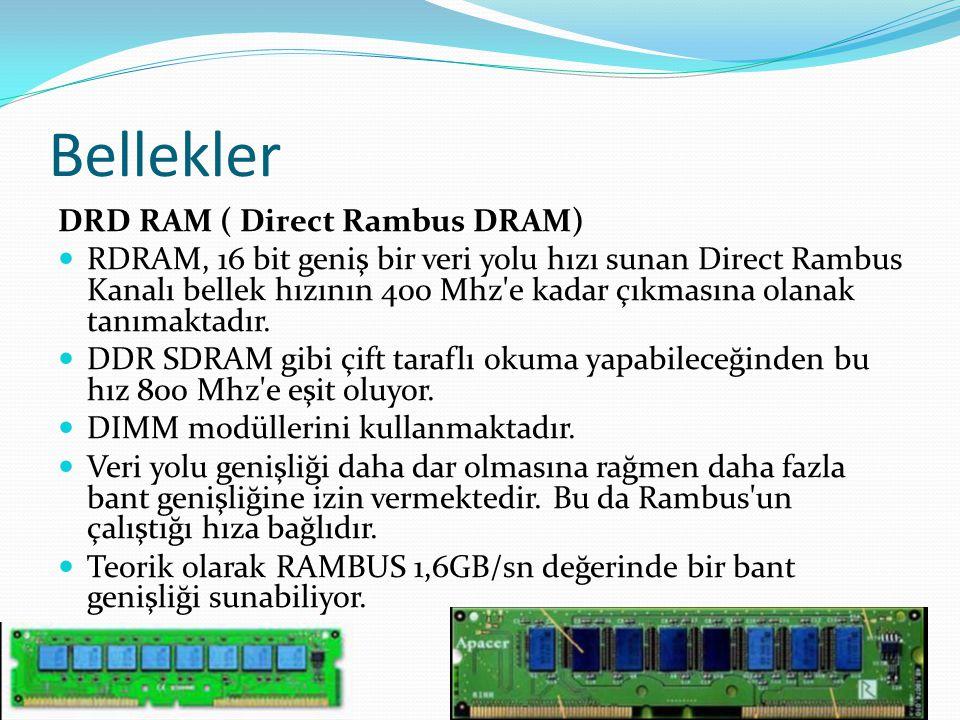 Bellekler DRD RAM ( Direct Rambus DRAM) RDRAM, 16 bit geniş bir veri yolu hızı sunan Direct Rambus Kanalı bellek hızının 400 Mhz e kadar çıkmasına olanak tanımaktadır.