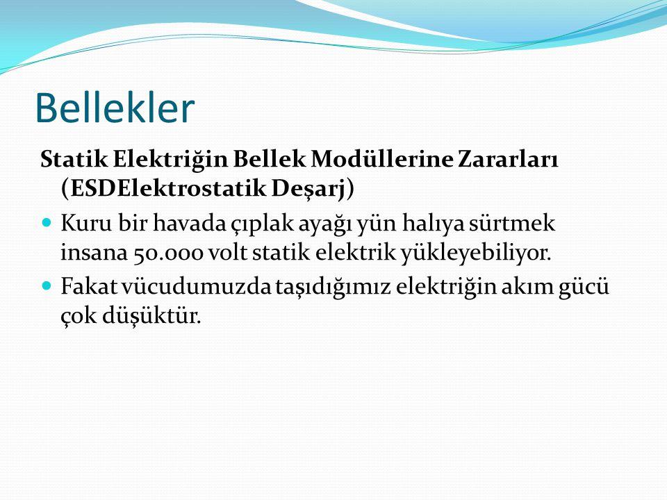 Bellekler Statik Elektriğin Bellek Modüllerine Zararları (ESDElektrostatik Deşarj) Kuru bir havada çıplak ayağı yün halıya sürtmek insana 50.000 volt statik elektrik yükleyebiliyor.