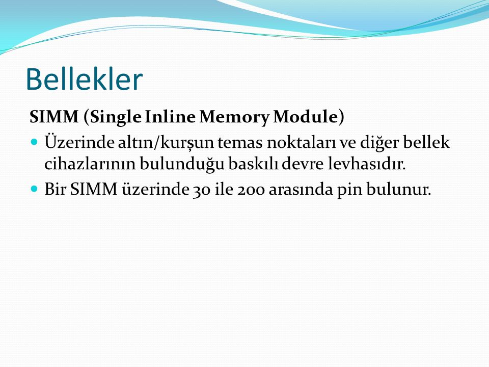 Bellekler SIMM (Single Inline Memory Module) Üzerinde altın/kurşun temas noktaları ve diğer bellek cihazlarının bulunduğu baskılı devre levhasıdır.