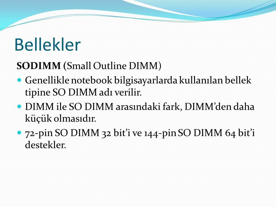 Bellekler SODIMM (Small Outline DIMM) Genellikle notebook bilgisayarlarda kullanılan bellek tipine SO DIMM adı verilir.