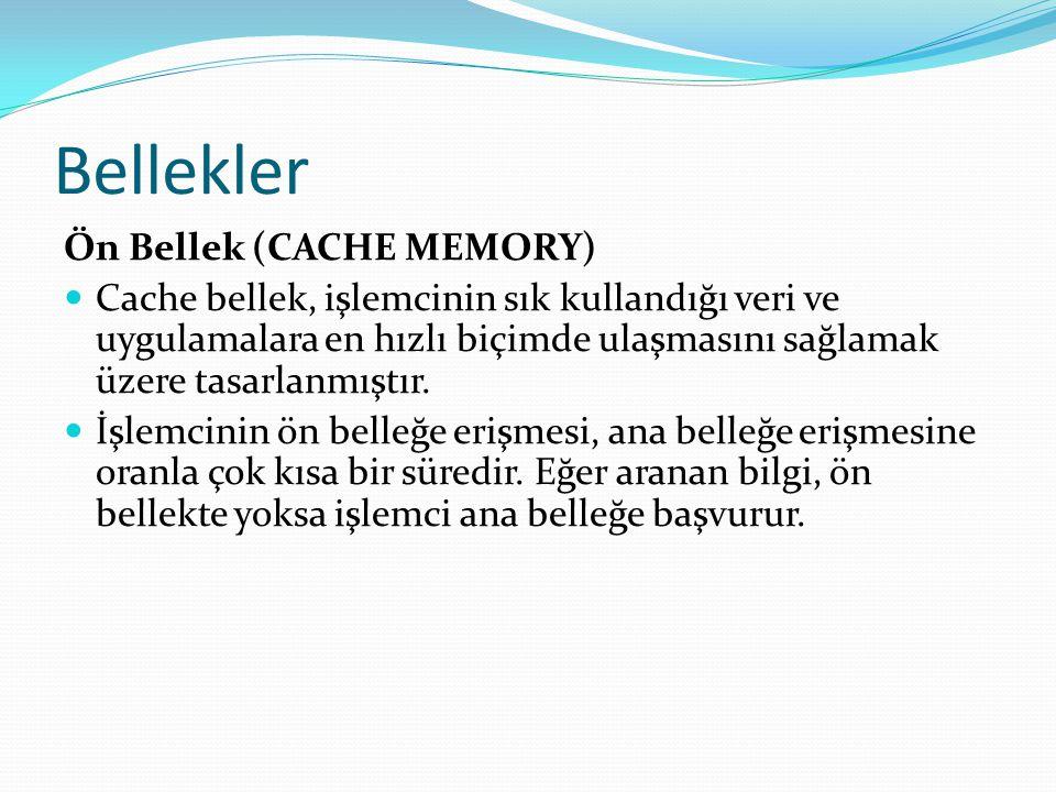 Ön Bellek (CACHE MEMORY) Cache bellek, işlemcinin sık kullandığı veri ve uygulamalara en hızlı biçimde ulaşmasını sağlamak üzere tasarlanmıştır.