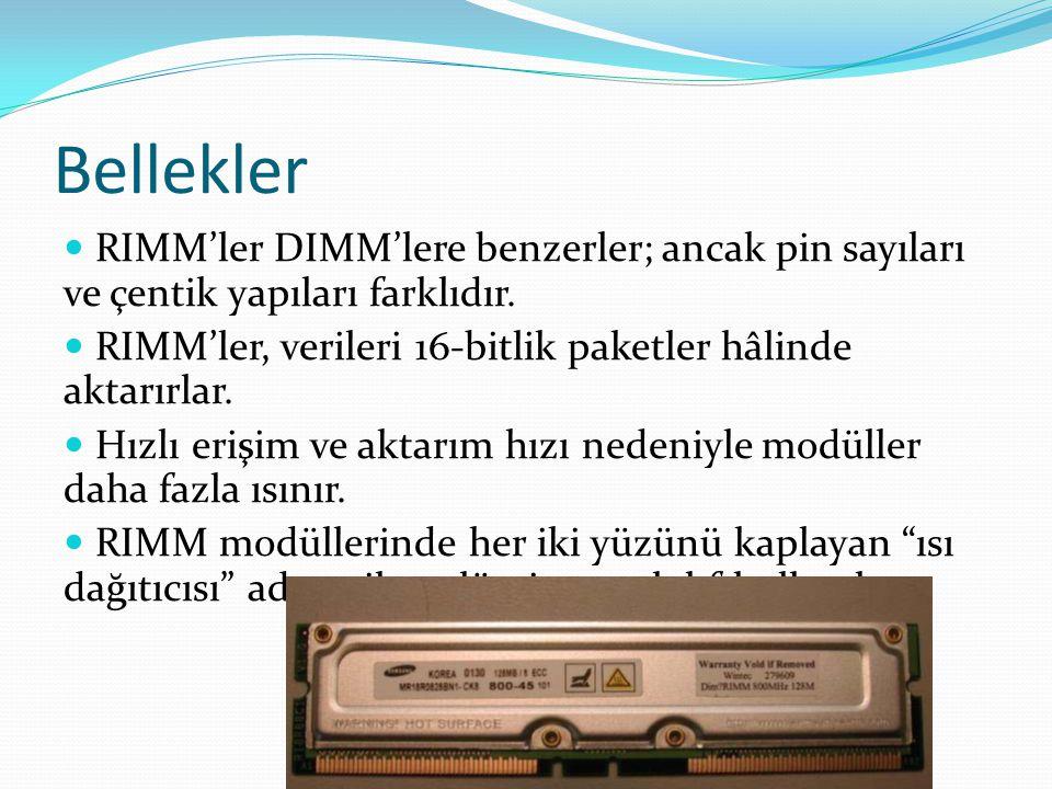 Bellekler RIMM'ler DIMM'lere benzerler; ancak pin sayıları ve çentik yapıları farklıdır.