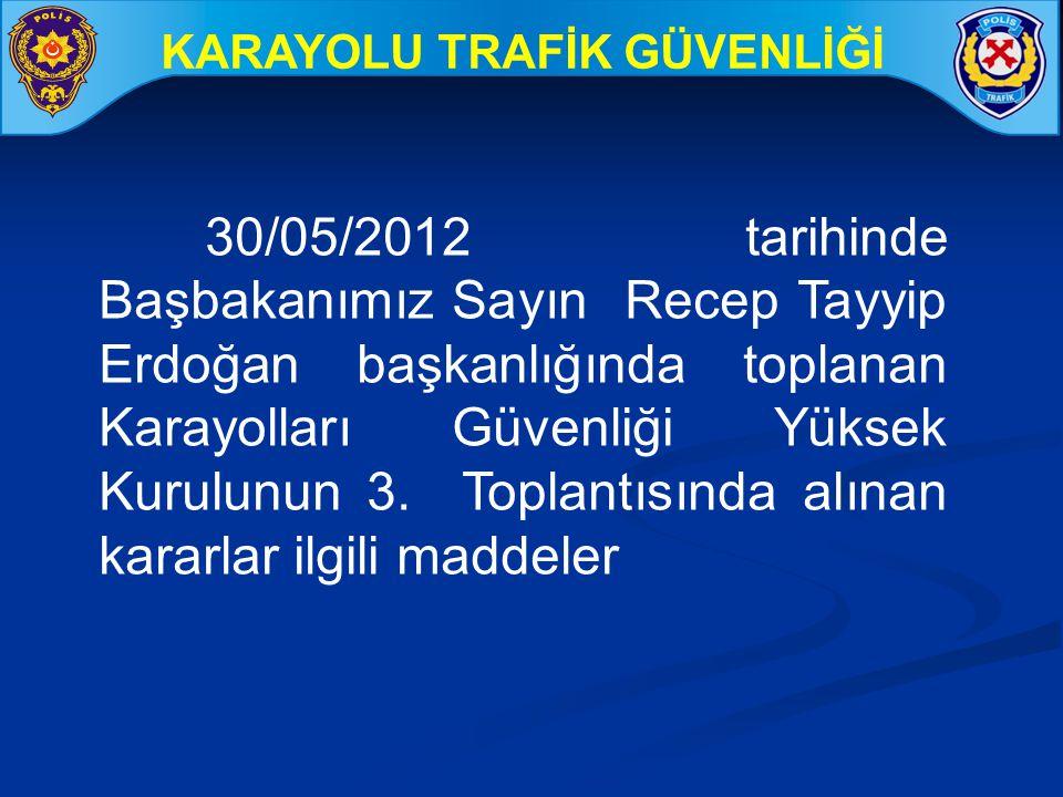 30/05/2012 tarihinde Başbakanımız Sayın Recep Tayyip Erdoğan başkanlığında toplanan Karayolları Güvenliği Yüksek Kurulunun 3. Toplantısında alınan kar