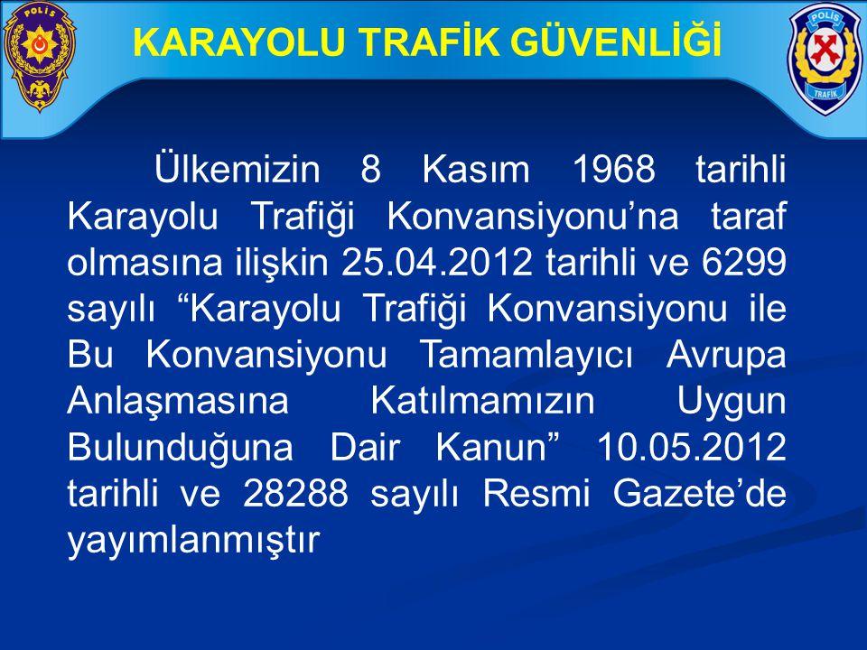 Ülkemizin 8 Kasım 1968 tarihli Karayolu Trafiği Konvansiyonu'na taraf olmasına ilişkin 25.04.2012 tarihli ve 6299 sayılı Karayolu Trafiği Konvansiyonu ile Bu Konvansiyonu Tamamlayıcı Avrupa Anlaşmasına Katılmamızın Uygun Bulunduğuna Dair Kanun 10.05.2012 tarihli ve 28288 sayılı Resmi Gazete'de yayımlanmıştır