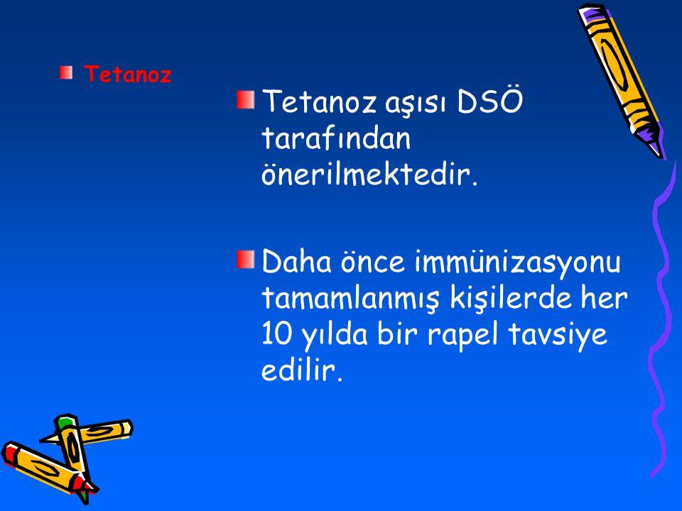 Tetanoz Tetanoz aşısı DSÖ tarafından önerilmektedir. Daha önce immünizasyonu tamamlanmış kişilerde her 10 yılda bir rapel tavsiye edilir.
