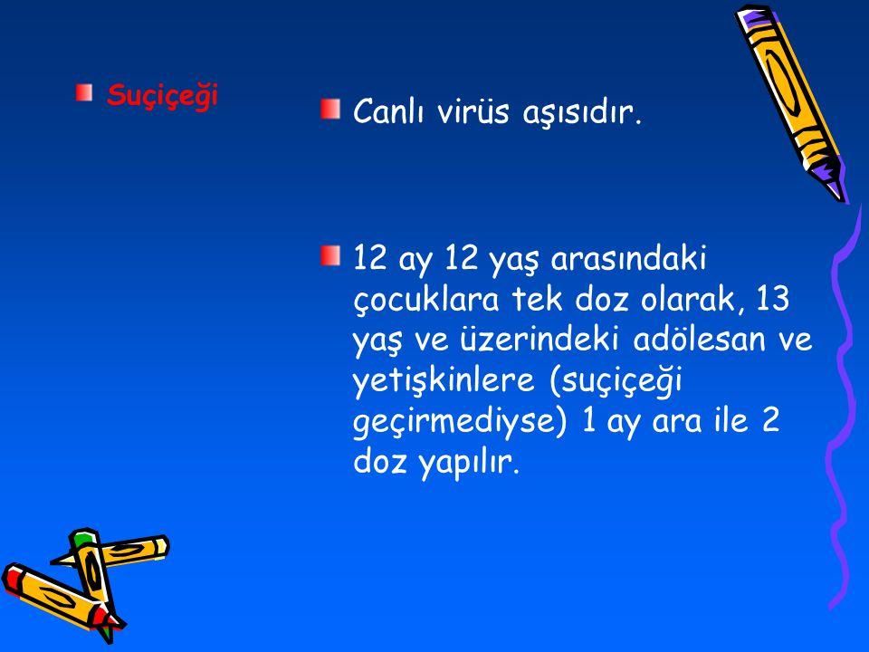 Suçiçeği Canlı virüs aşısıdır. 12 ay 12 yaş arasındaki çocuklara tek doz olarak, 13 yaş ve üzerindeki adölesan ve yetişkinlere (suçiçeği geçirmediyse)