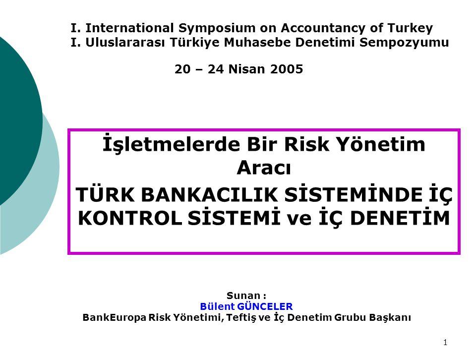 1 İşletmelerde Bir Risk Yönetim Aracı TÜRK BANKACILIK SİSTEMİNDE İÇ KONTROL SİSTEMİ ve İÇ DENETİM Sunan : Bülent GÜNCELER BankEuropa Risk Yönetimi, Teftiş ve İç Denetim Grubu Başkanı I.