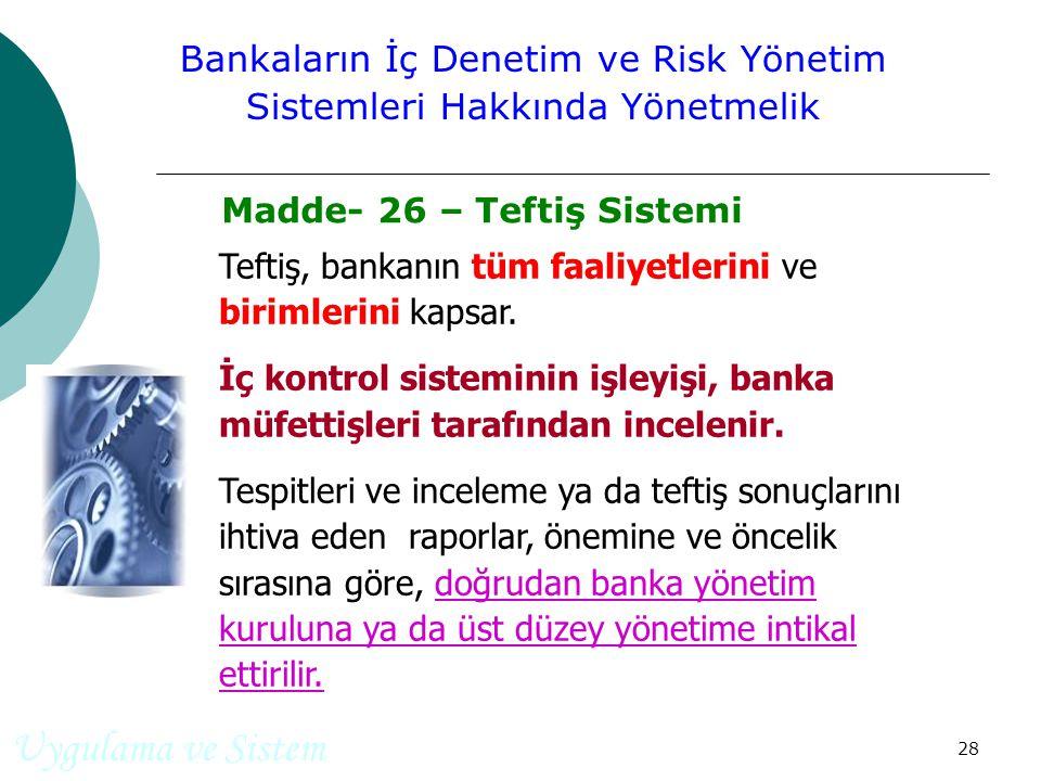 28 Teftiş, bankanın tüm faaliyetlerini ve birimlerini kapsar.