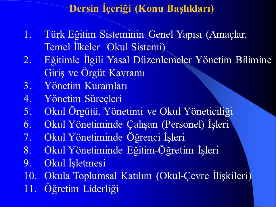 Dersin İçeriği (Konu Başlıkları) 1.Türk Eğitim Sisteminin Genel Yapısı (Amaçlar, Temel İlkeler Okul Sistemi) 2.Eğitimle İlgili Yasal Düzenlemeler Yöne