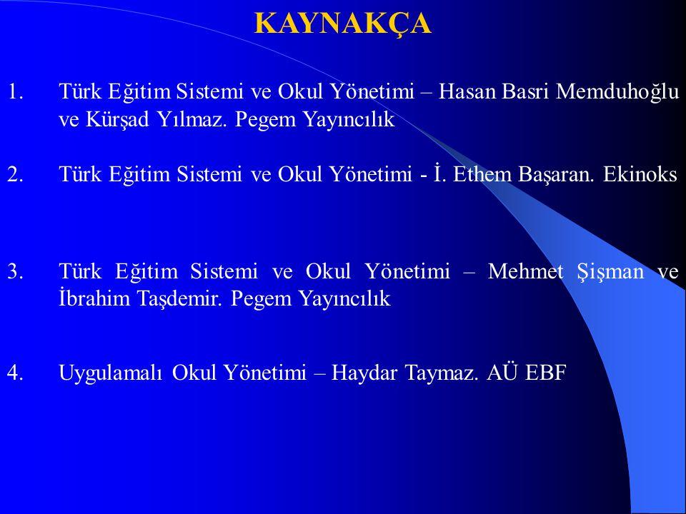 KAYNAKÇA 1.Türk Eğitim Sistemi ve Okul Yönetimi – Hasan Basri Memduhoğlu ve Kürşad Yılmaz. Pegem Yayıncılık 2.Türk Eğitim Sistemi ve Okul Yönetimi - İ