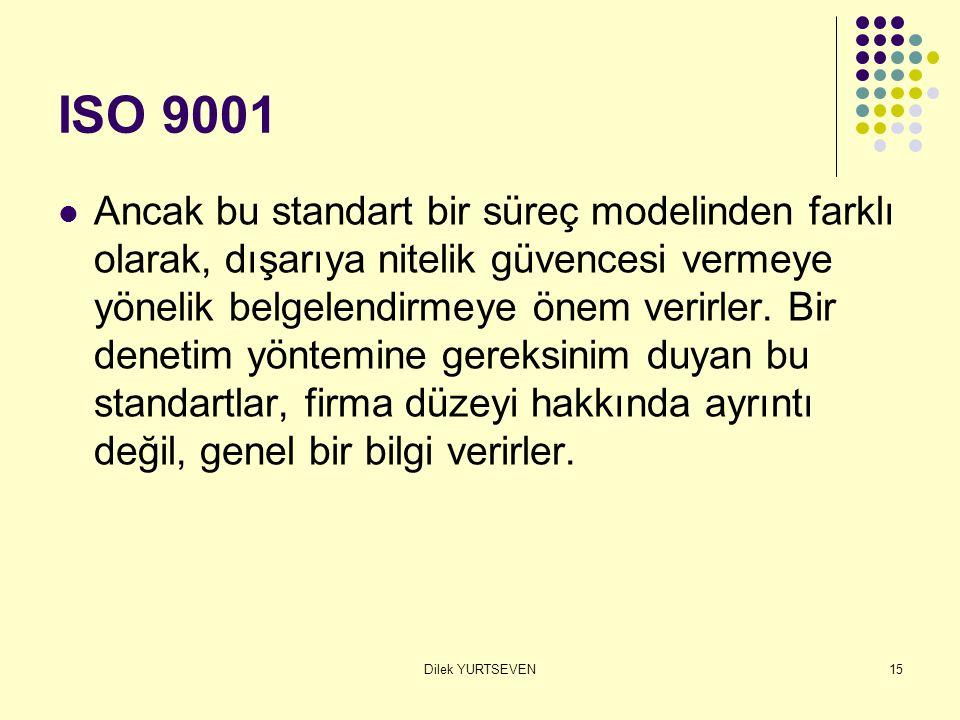 Dilek YURTSEVEN15 ISO 9001 Ancak bu standart bir süreç modelinden farklı olarak, dışarıya nitelik güvencesi vermeye yönelik belgelendirmeye önem verir