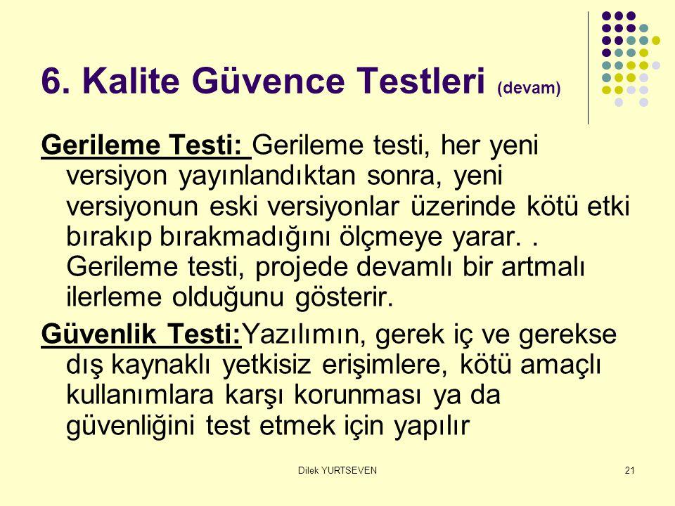 Dilek YURTSEVEN21 6. Kalite Güvence Testleri (devam) Gerileme Testi: Gerileme testi, her yeni versiyon yayınlandıktan sonra, yeni versiyonun eski vers