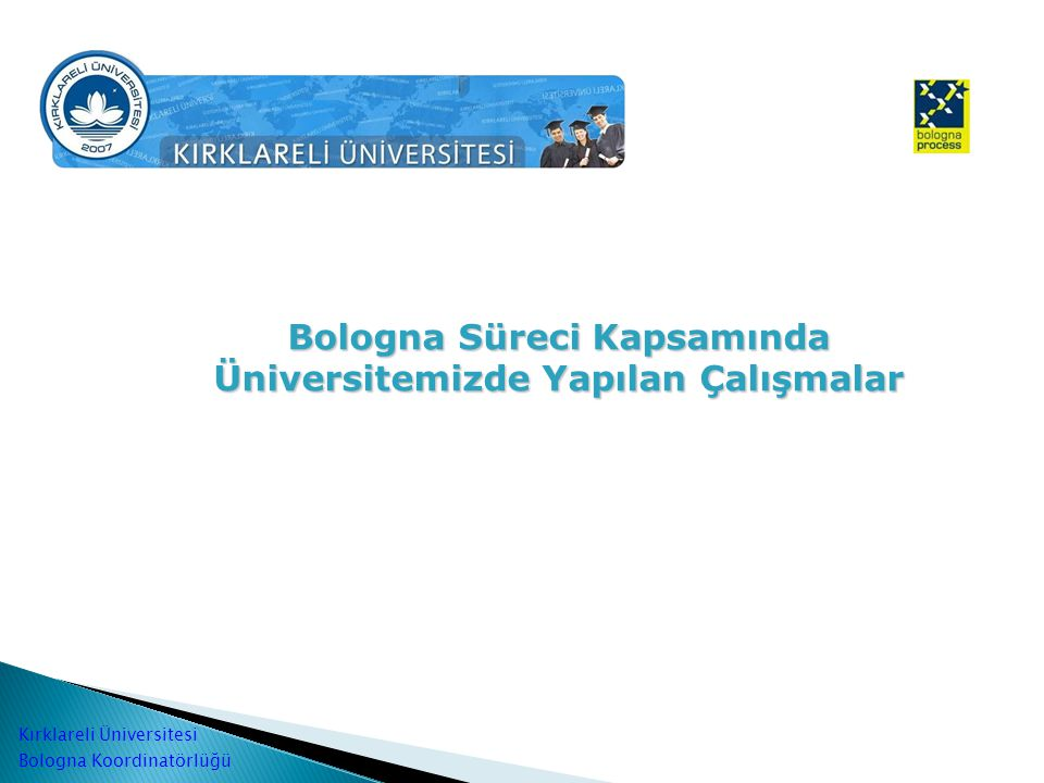 Bologna Süreci Kapsamında Üniversitemizde Yapılan Çalışmalar Kırklareli Üniversitesi Bologna Koordinatörlüğü