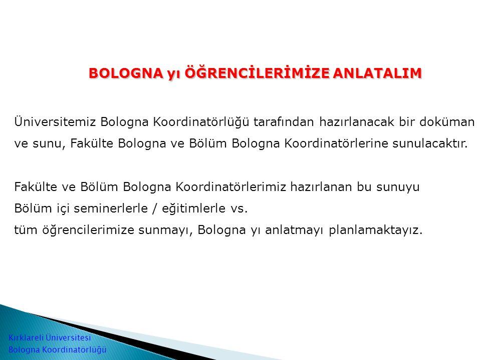 BOLOGNA yı ÖĞRENCİLERİMİZE ANLATALIM Üniversitemiz Bologna Koordinatörlüğü tarafından hazırlanacak bir doküman ve sunu, Fakülte Bologna ve Bölüm Bologna Koordinatörlerine sunulacaktır.