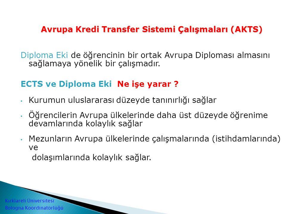 Avrupa Kredi Transfer Sistemi Çalışmaları (AKTS) Diploma Eki de öğrencinin bir ortak Avrupa Diploması almasını sağlamaya yönelik bir çalışmadır. ECTS