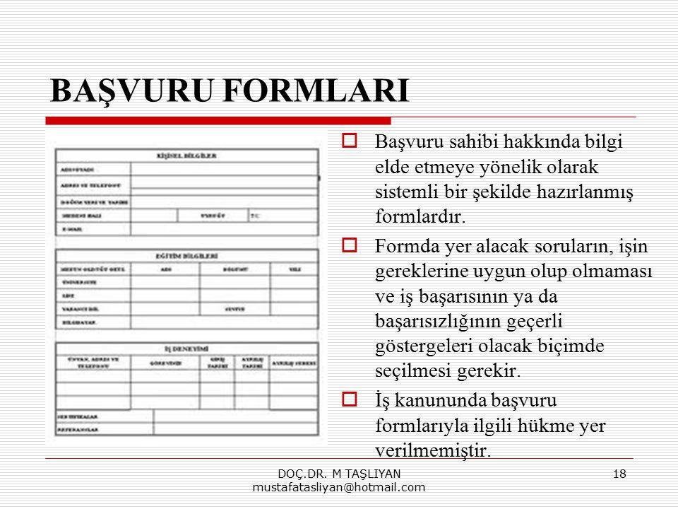 BAŞVURU FORMLARI  Başvuru sahibi hakkında bilgi elde etmeye yönelik olarak sistemli bir şekilde hazırlanmış formlardır.  Formda yer alacak soruların
