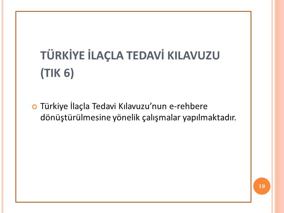 TÜRKİYE İLAÇLA TEDAVİ KILAVUZU (TIK 6) Türkiye İlaçla Tedavi Kılavuzu'nun e-rehbere dönüştürülmesine yönelik çalışmalar yapılmaktadır.